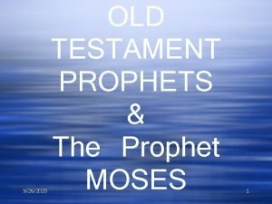 9262020 OLD TESTAMENT PROPHETS The Prophet MOSES 1