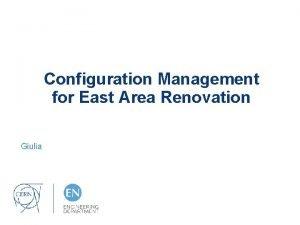 Configuration Management for East Area Renovation Giulia Configuration