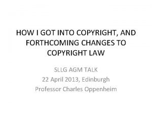 HOW I GOT INTO COPYRIGHT AND FORTHCOMING CHANGES