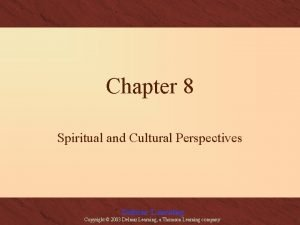 Chapter 8 Spiritual and Cultural Perspectives Delmar Learning