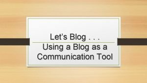 Lets Blog Using a Blog as a Communication