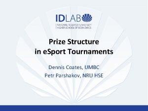 Prize Structure in e Sport Tournaments Dennis Coates