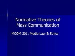 Normative Theories of Mass Communication MCOM 301 Media