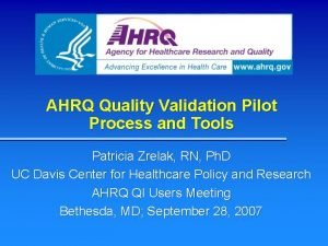 AHRQ Quality Validation Pilot Process and Tools Patricia