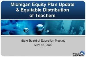 Michigan Equity Plan Update Equitable Distribution of Teachers