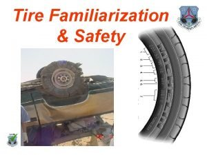 Tire Familiarization Safety Tire Safety Maintaining proper tire