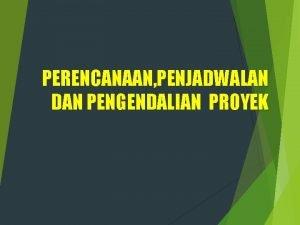 PERENCANAAN PENJADWALAN DAN PENGENDALIAN PROYEK Konsep Manajemen Proyek