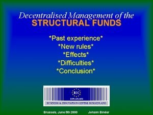 Decentralised Management of the STRUCTURAL FUNDS Past experience