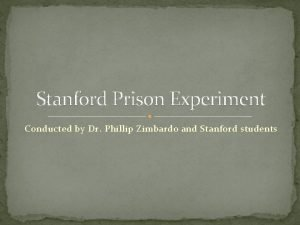 Stanford Prison Experiment Conducted by Dr Phillip Zimbardo