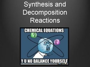 Synthesis and Decomposition Reactions Lesson Outline Synthesis reactions