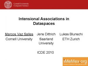 Intensional Associations in Dataspaces Marcos Vaz Salles Cornell