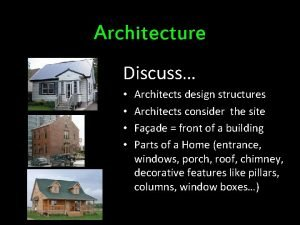 Architecture Discuss Architects design structures Architects consider the