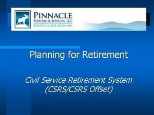 Planning for Retirement Civil Service Retirement System CSRSCSRS