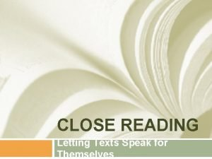 CLOSE READING Letting Texts Speak for Themselves Definition
