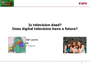 Is television dead Does digital television have a