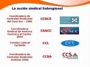 La accin sindical Subregional Coordinadora de Centrales Sindicales