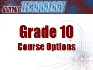 Grade 10 Course Options Students entering Grade 10