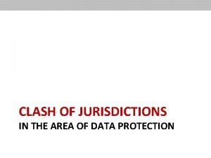 CLASH OF JURISDICTIONS IN THE AREA OF DATA