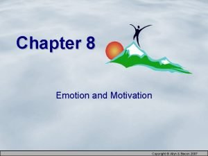 Chapter 8 Emotion and Motivation Copyright Allyn Bacon