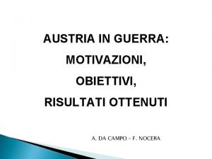 AUSTRIA IN GUERRA MOTIVAZIONI OBIETTIVI RISULTATI OTTENUTI A