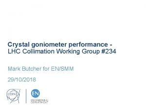 Crystal goniometer performance LHC Collimation Working Group 234