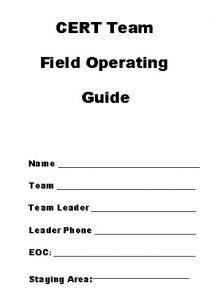 CERT Team Field Operating Guide Name Team Team