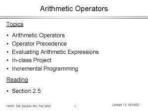 Arithmetic Operators Topics Arithmetic Operators Operator Precedence Evaluating