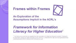 Frames within Frames An Exploration of the Assumptions