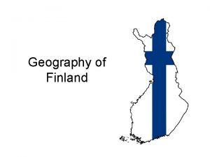 Geography of Finland The geography of Finland differs