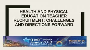 HEALTH AND PHYSICAL EDUCATION TEACHER RECRUITMENT CHALLENGES AND
