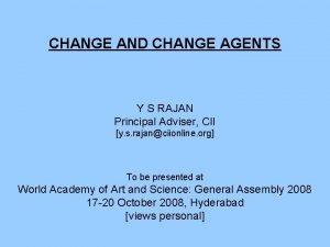 CHANGE AND CHANGE AGENTS Y S RAJAN Principal