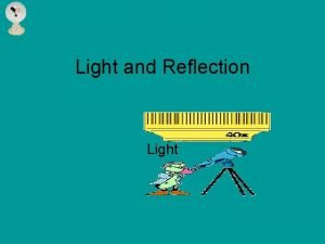 Light and Reflection Light Characteristics of Light Not