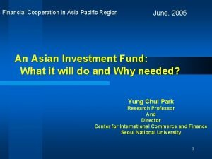 Financial Cooperation in Asia Pacific Region June 2005