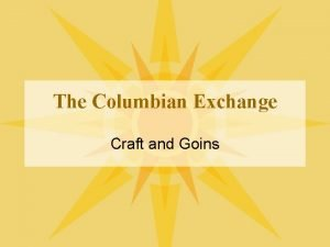 The Columbian Exchange Craft and Goins What was