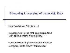 Streaming Processing of Large XML Data Jana Dvokov