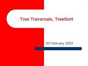 Tree Traversals Tree Sort 20 February 2003 Expression