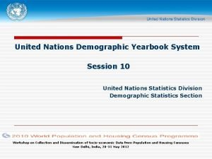 United Nations Demographic Yearbook System Session 10 United