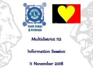Multidistrict 112 Information Session 11 November 2018 Lions