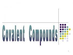 1 Covalent Bonding l l l Takes place