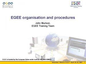 EGEE organisation and procedures John Murison EGEE Training