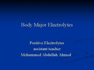 Body Major Electrolytes Positive Electrolytes assistant teacher Mohammed