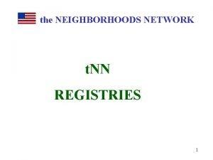 the NEIGHBORHOODS NETWORK t NN REGISTRIES 1 THE