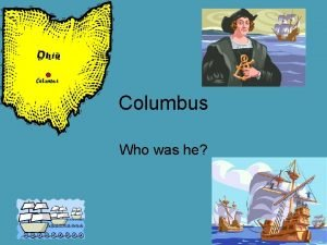 Columbus Who was he Who was Columbus He