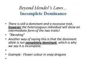 Beyond Mendels Laws Incomplete Dominance There is still