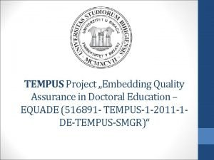 TEMPUS Project Embedding Quality Assurance in Doctoral Education