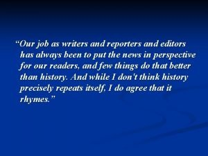Our job as writers and reporters and editors