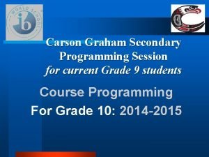 Carson Graham Secondary Programming Session for current Grade