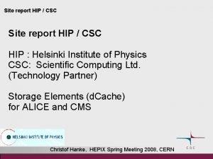 Site report HIP CSC HIP Helsinki Institute of