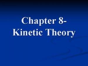 Chapter 8 Kinetic Theory Kinetic Theory The kinetic