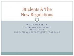 Students The New Regulations WADE PEARSON CREIGHTON UNIVERSITY